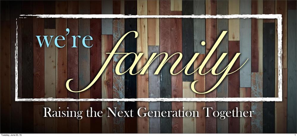 6.21.2015 We re Family | Raising the Next Generation-page-001.jpg