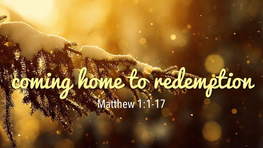 12.27.2015 Coming Home | Redemption | Matt 1.1-17.002.jpg