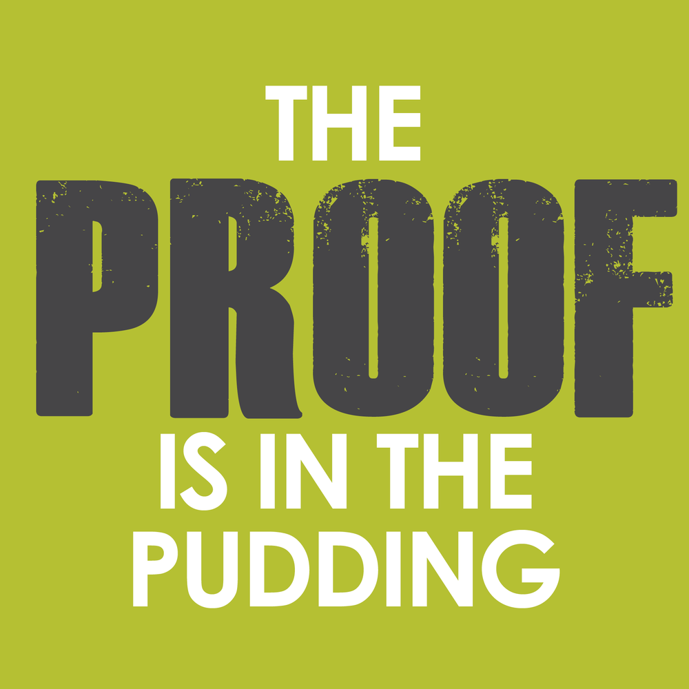 The Proof is in the Pudding