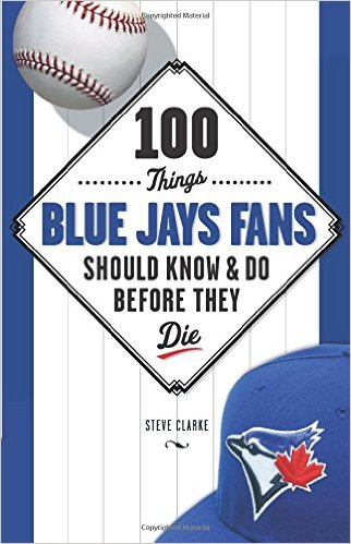 2.  100 Things Blue Jays Fans Should Know & Do Before They Die     Steve Clark, $14.95, TP, Triumph Books (March 1, 2013) 9781600787744
