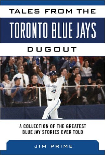 5.  Tales from the Toronto Blue Jays Dugout    Jim Prime, $28.95, HT, Sports Publishing (May 6, 2014) 9781613216408