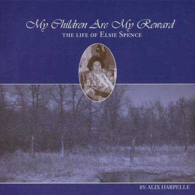 My Children Are My Reward: The Life of Elsie Spence   by Alix Harpelle