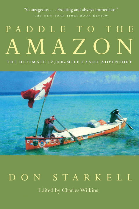 Paddle to the Amazon by Dan Starkell