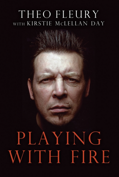 Playing with Fire by Theo Fleury and Kirstie McLellan Day