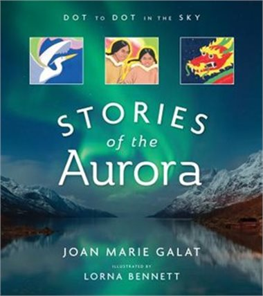 Stories of the Aurora by Joan Marie Galat, illustrated by Lorna Bennett
