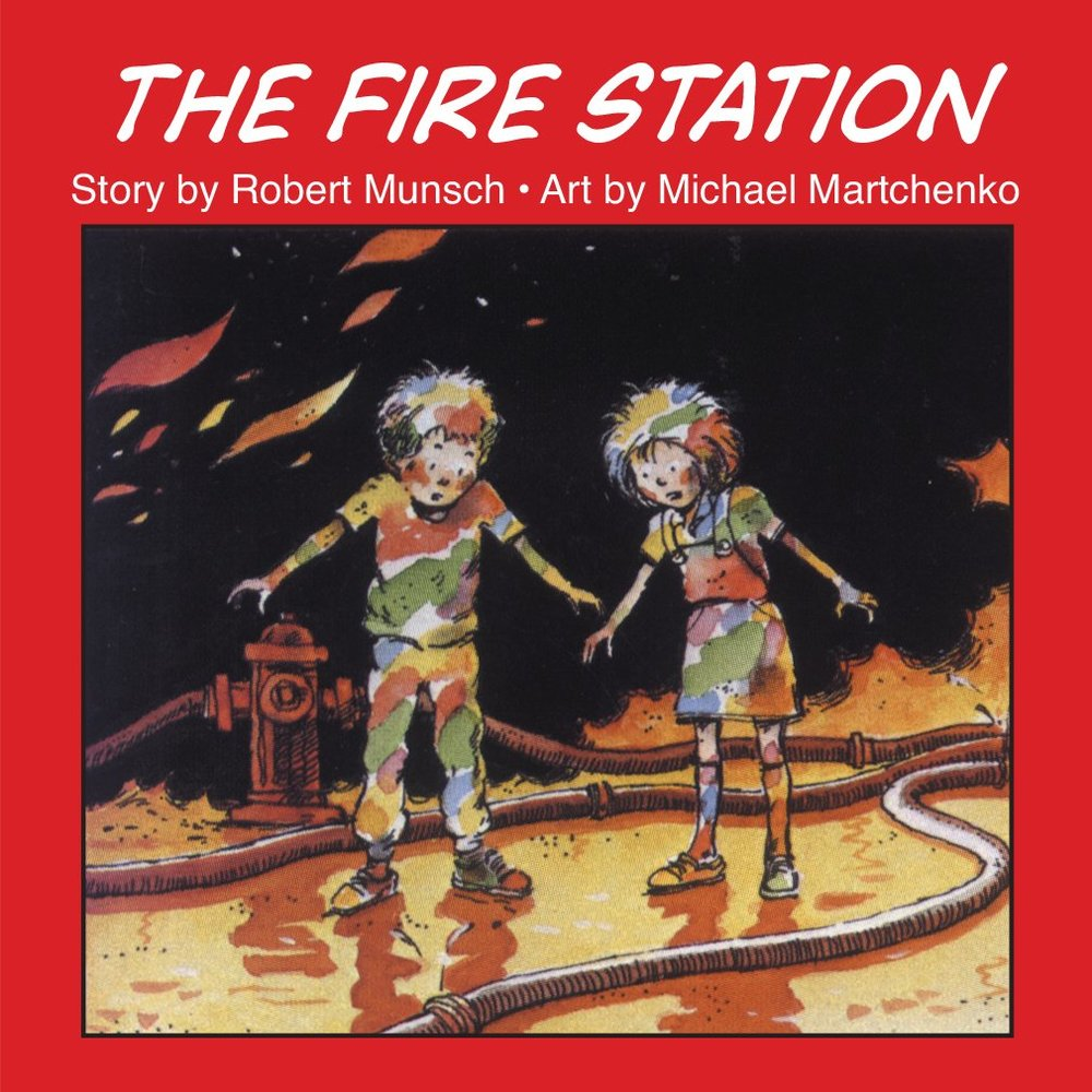 The Fire Station by Robert Munsch, illustrated by Michael Martchenko