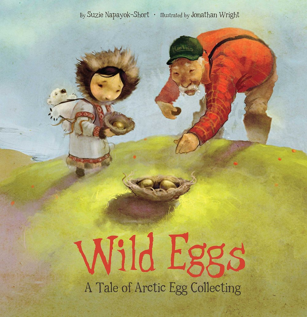 Wild Eggs by Suzie Napayok-Short, illustrated by Jonathan Wright