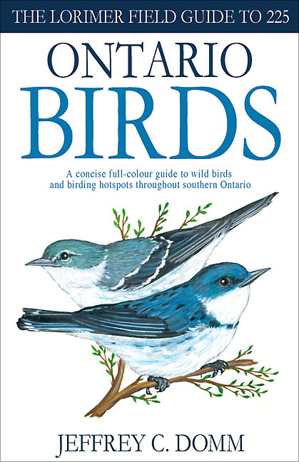 Lorimer Field Guide to 225 Ontario Birds by Jeffrey C. Domm