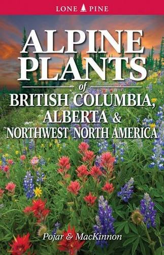 Alpine Plants of Western North America by Jim Pojar and Andy MacKinnon