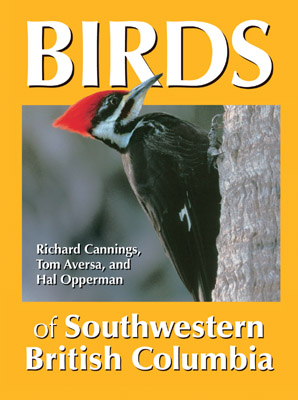 Birds of Southwestern British Columbia by Tom Aversa, Hal Opperman, and Richard Cannings