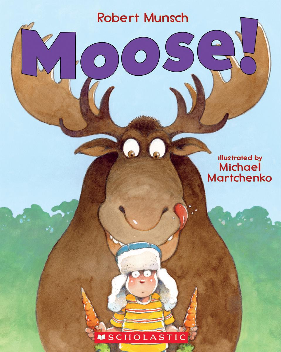 Moose! written by Robert Munsch, illustrated by Michael Martchenko