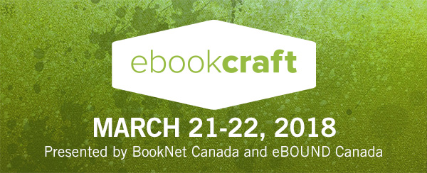 ebookcraft. March 21-22, 2018. Presented by BookNet Canada and eBOUND Canada.