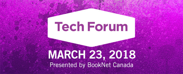 Tech Forum. March 23, 2018. Presented by BookNet Canada.