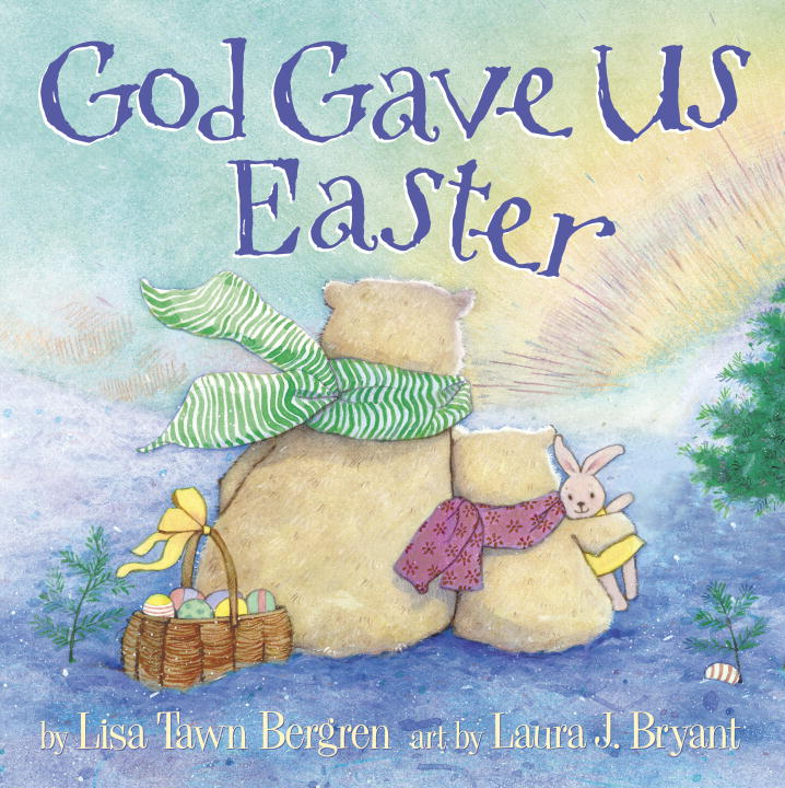 God Gave Us Easter written by Lisa Tawn Bergren, illustrated by Laura J. Bryant