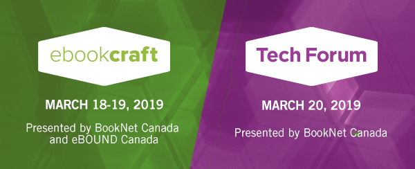 Banner image that reads: ebookcraft, March 18-19, 2019, presented by BookNet Canada and eBOUND Canada. Tech Forum, March 20, 2019, presented by BookNet Canada.