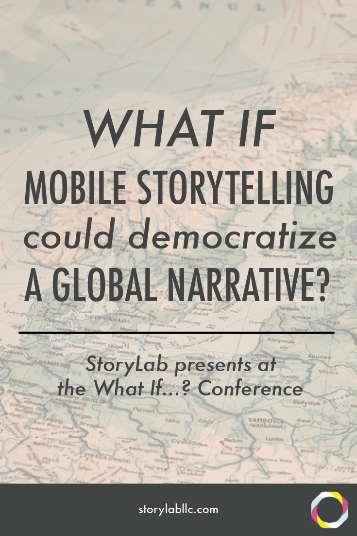 mobile storytelling, international relationships, storytelling, what if conference