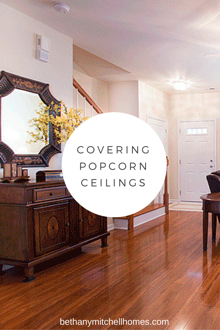 Bethany Mitchell Homes: Covering Popcorn Ceilings