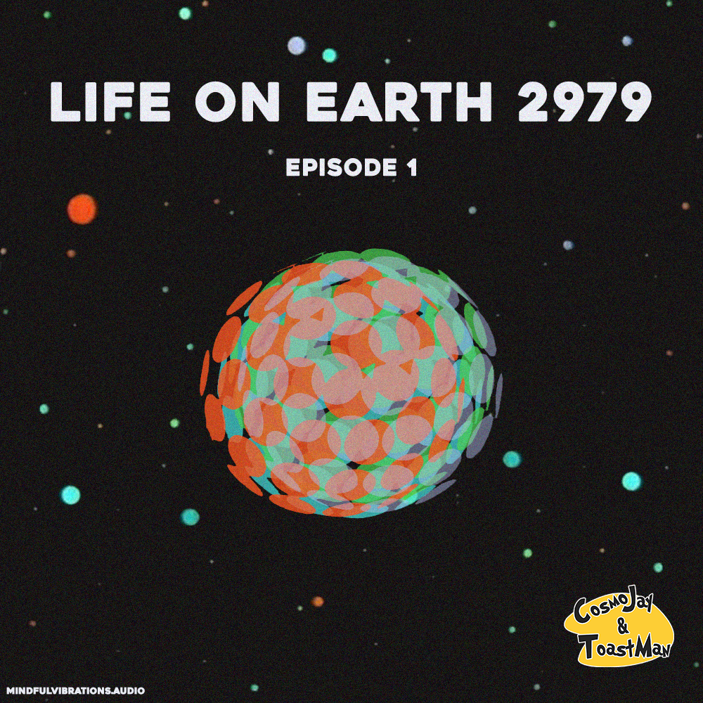 CosmoJay & Toastman - Life on Earth 2979 Episode 1 - Released September 2016
