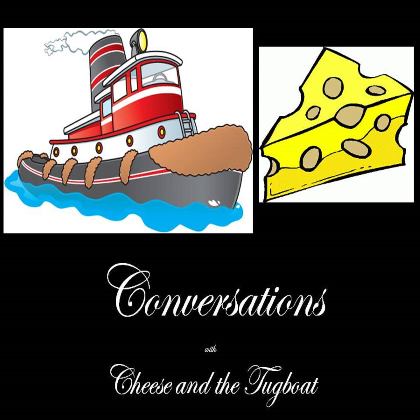 Conversations with Cheese and the Tugboat - The Tugboat