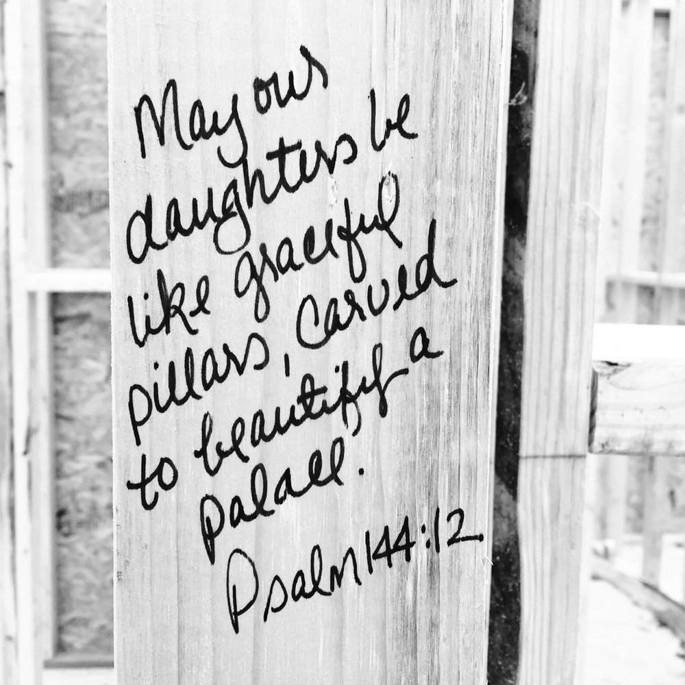 """May our daughters be like graceful pillars, carved to beautify a palace."" Psalm 144:12"