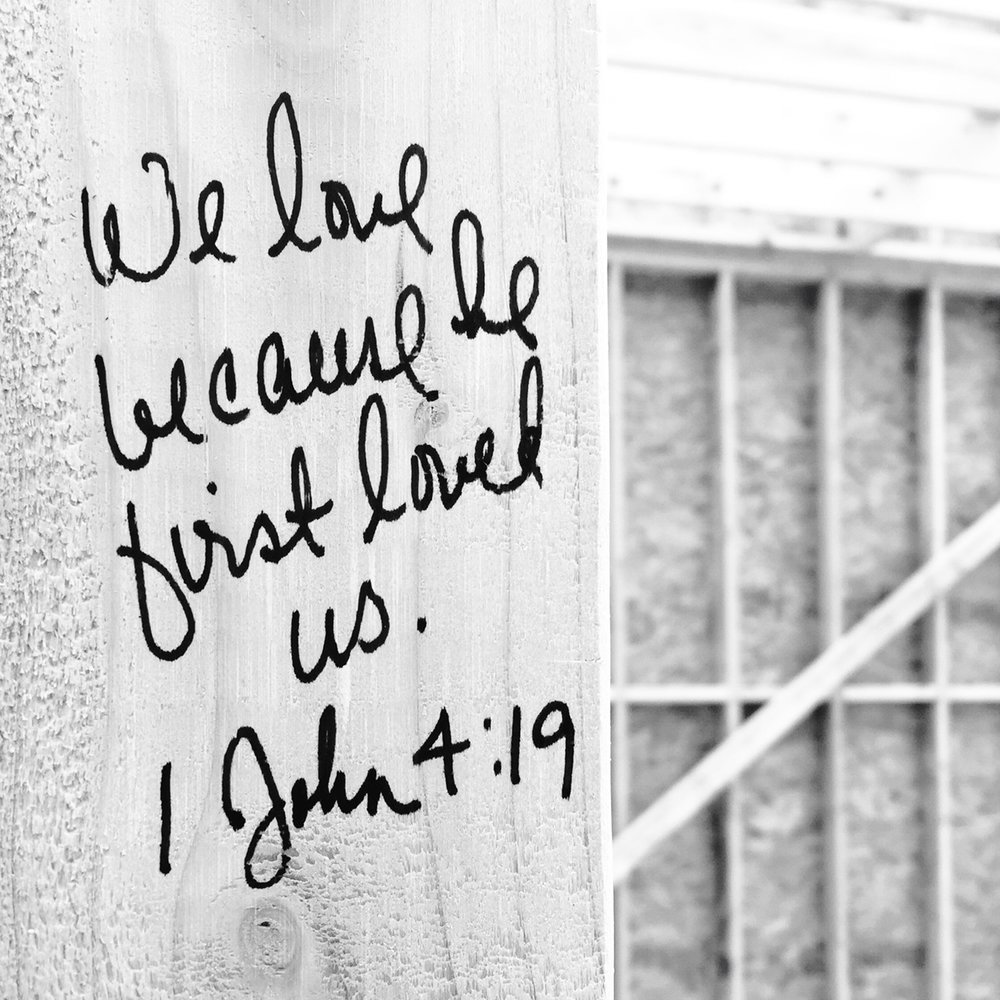 """We love because he first loved us."" 1 John 4:19"