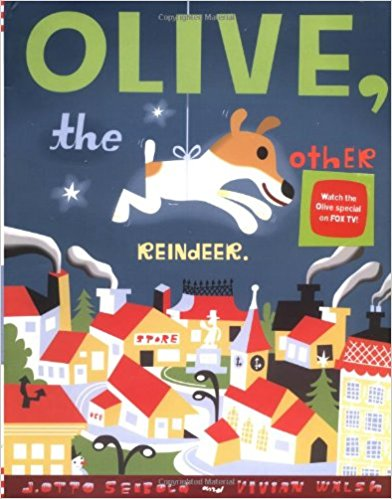 Olive the other Reindeer - This one is my favorite. A fun adaptation of a familiar story. Olive is the very sweetest dog.
