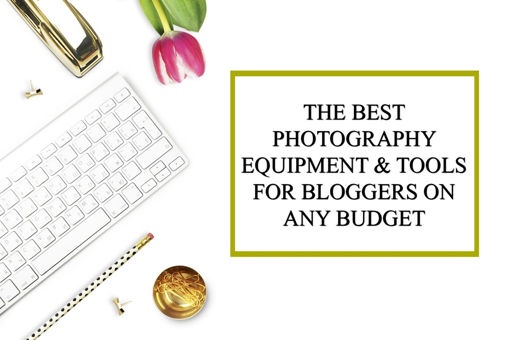 best photography equipment and tools for bloggers.jpg
