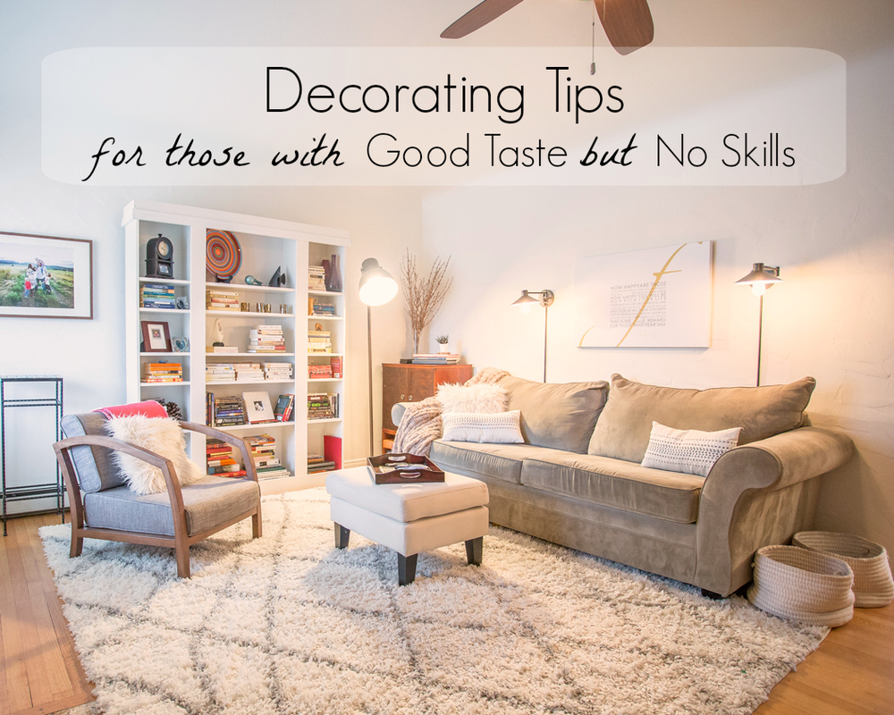 Decorating Skills For Those With Good Taste But No Skills