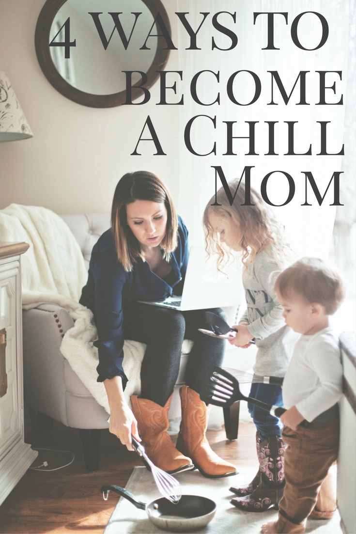 4 Ways To Become A Chill Mom
