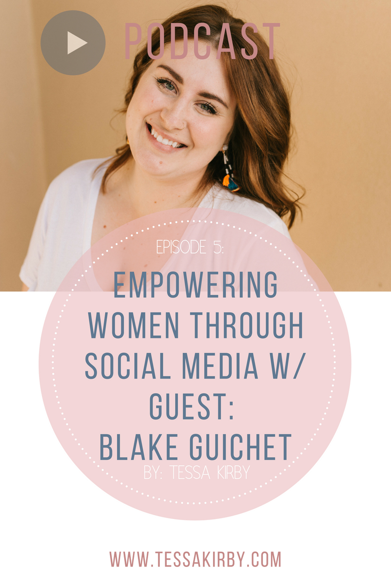 Ep. 5: Empowering Women Through Social Media With Guest Blake Guichet