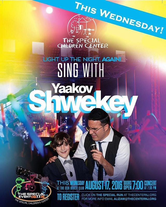 THIS WEDNESDAY AUGUST 17  ELECTRIFYING NEWS!!!! You requested it and  We are listening!!!! The Yaakov Shwekey concert is going off the charts! Due to high demand for the concert we are cancelling the run and going all out with a full international band that will be lighting up the sky!  So BUY your tickets NOW!  The Special Children are waiting to dance with you!  Doors open at 6:30 Concert 7:30 pm