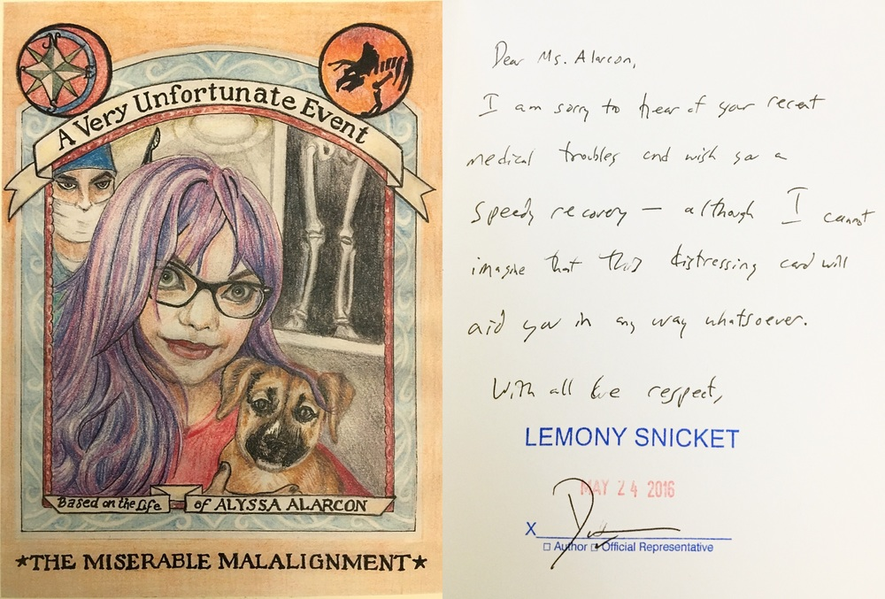 "Because my situation sounds like a Series of Unfortunate Events book (which is one of my favorite book series), my amazing mother drew this fake book cover and sent it to Lemony Snicket himself. He sent me this note back, signed as  ""representative Daniel Handler."""