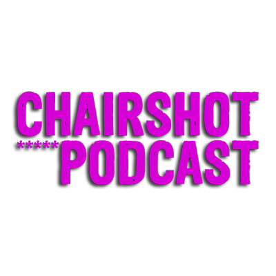 The ChairShot Podcast