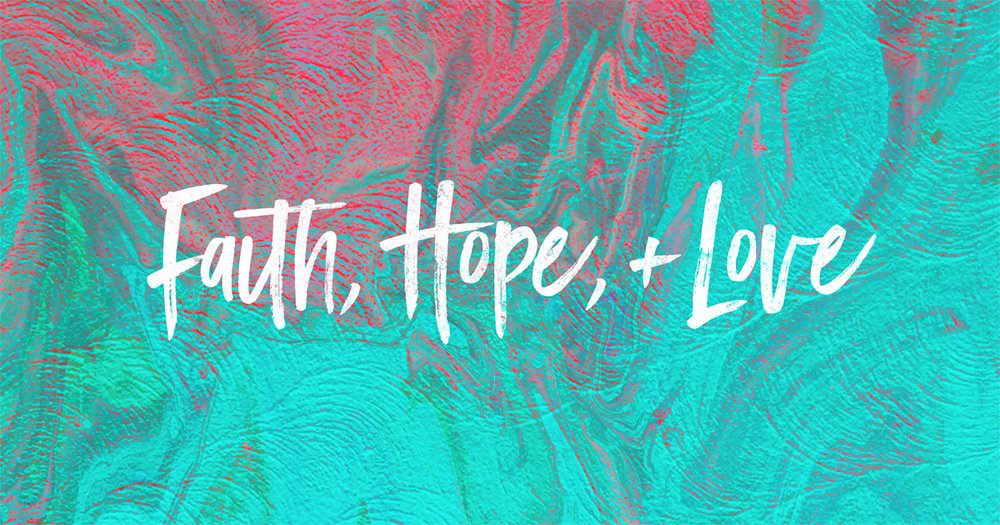 faith, hope, love | January, February, March 2017