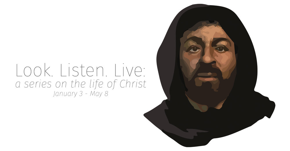 Look. listen. live. a series on the life of christ | january - may 2016