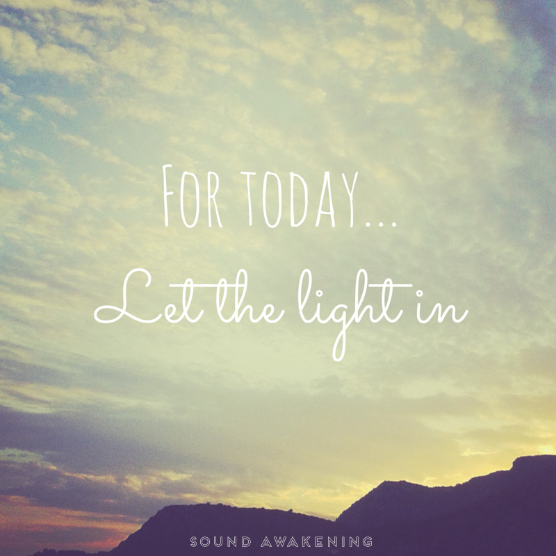 For today...let the light in