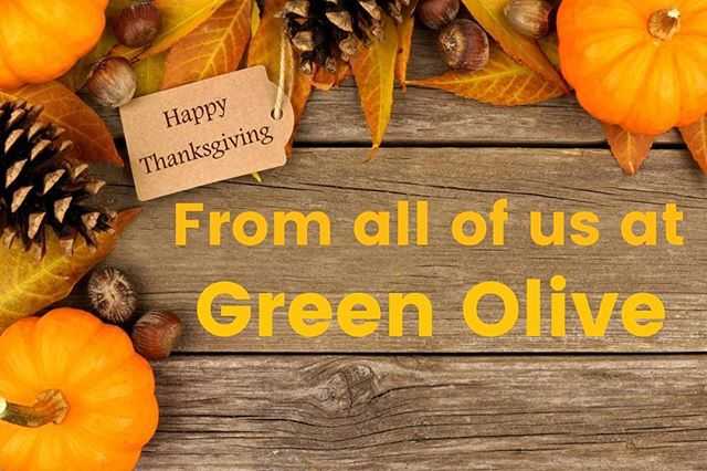 Thanksgiving Hours Thursday: Thanksgiving Day - Closed Friday: Closed We will continue normal business hours Saturday, November 24, 2018.  Wishing you a Happy Thanksgiving, Green Olive #Thanksgiving2018