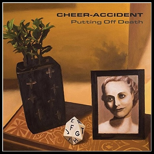CHEER-ACCIDENT Putting Off Death 2017 Cuneiform Records