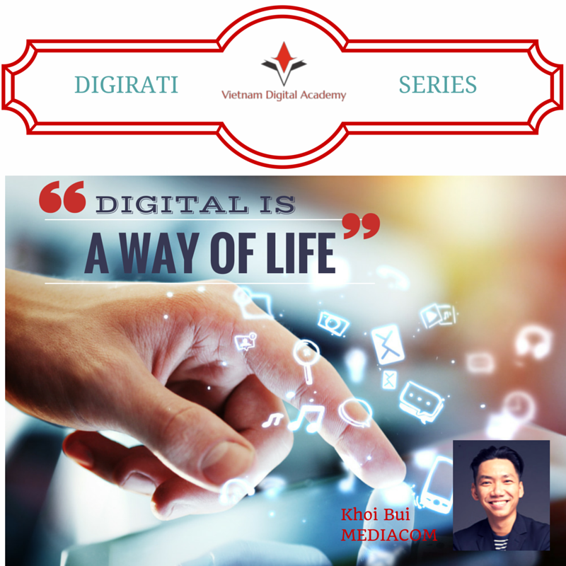 DIGITAL IS A WAY OF LIFE - KHOI BUI, MEDIACOM VIETNAM