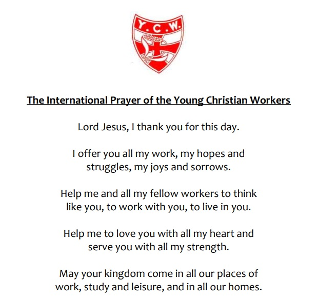 This is the prayer used daily by YCW members all over the world which commits them to the mission and values of the movement.