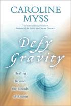 Caroline Myss.Defy Gravity