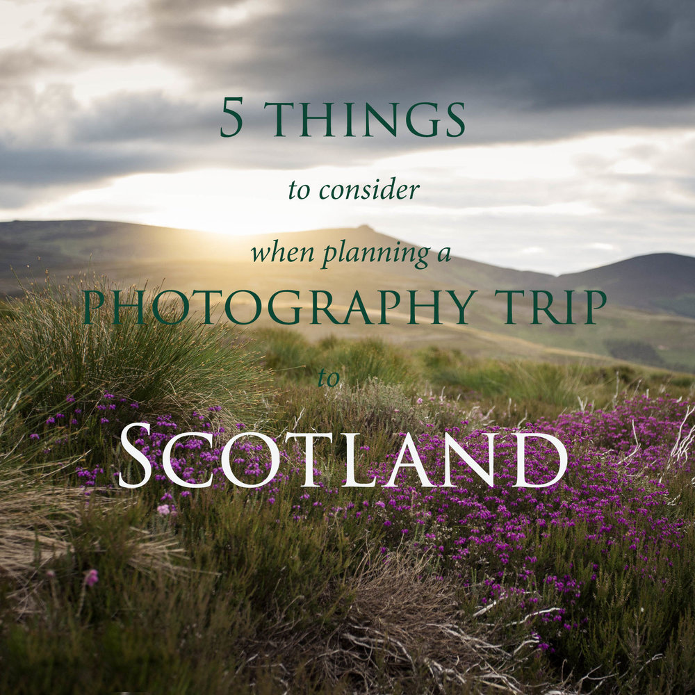5 things to consider when planning a photography trip to Scotland