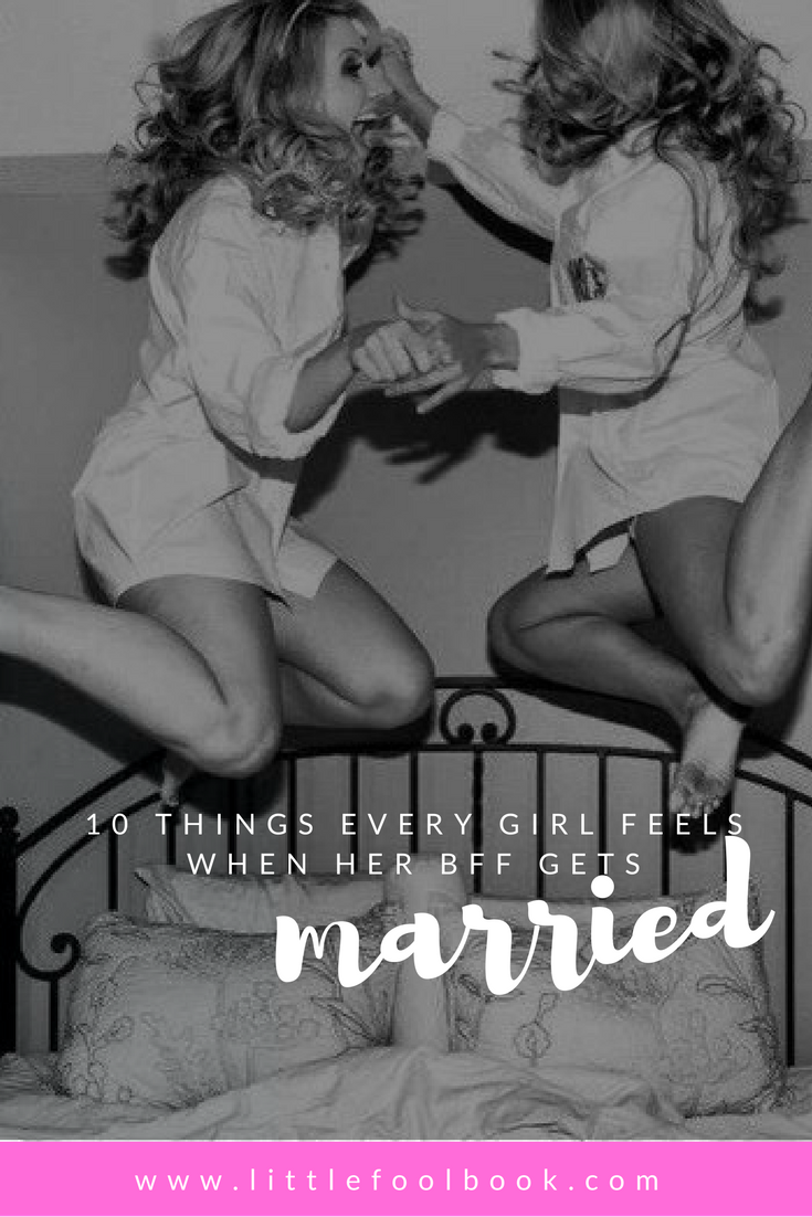 10 Totally Guilty Thoughts You Have When Your BFF Gets Married