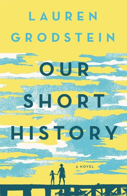 Our Short History  by Lauren Grodstein  Algonquin ---- March 21, 2017