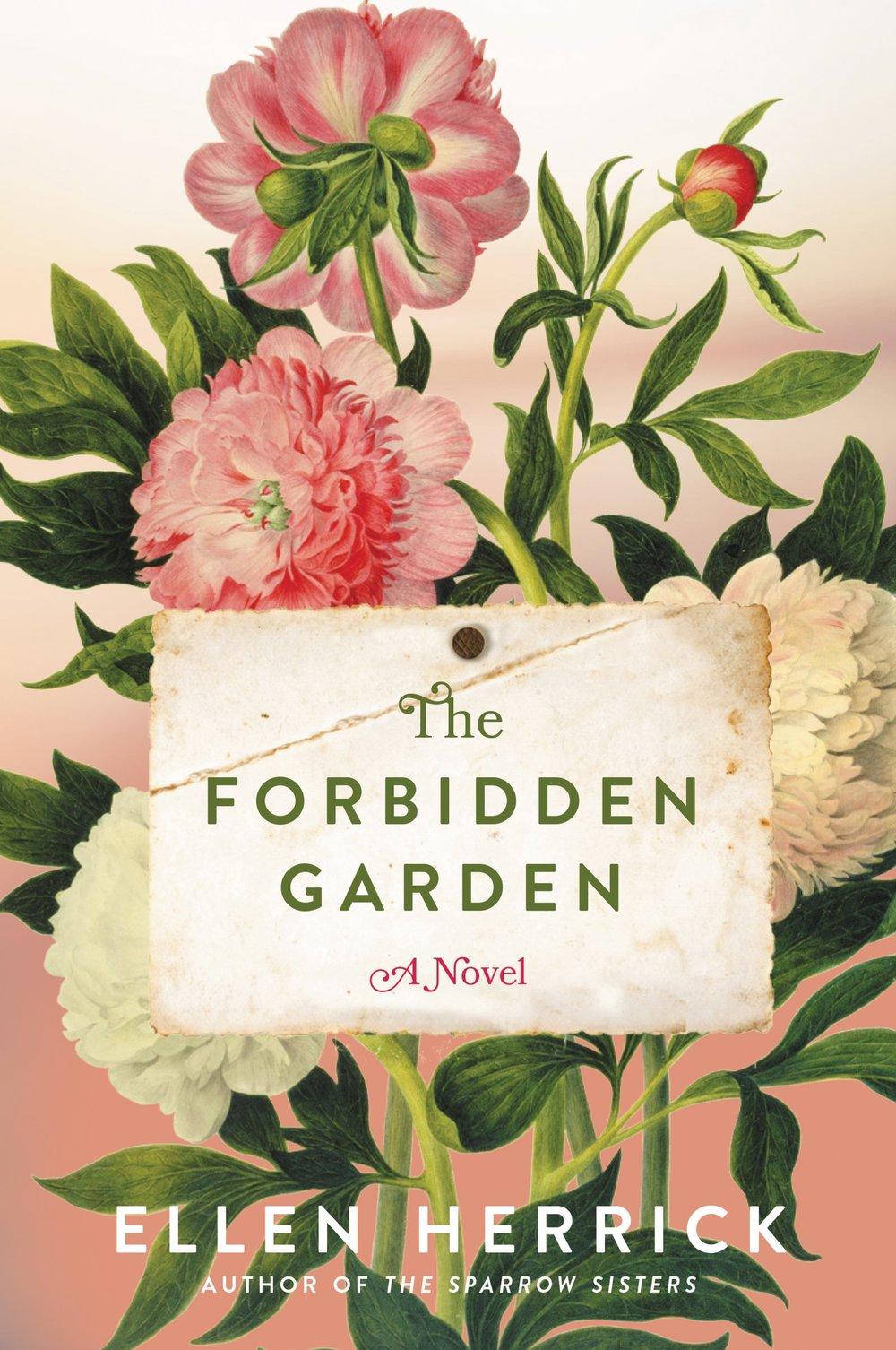 The Forbidden Garden    by Ellen Herrick  William Morrow ---- April 4, 2017