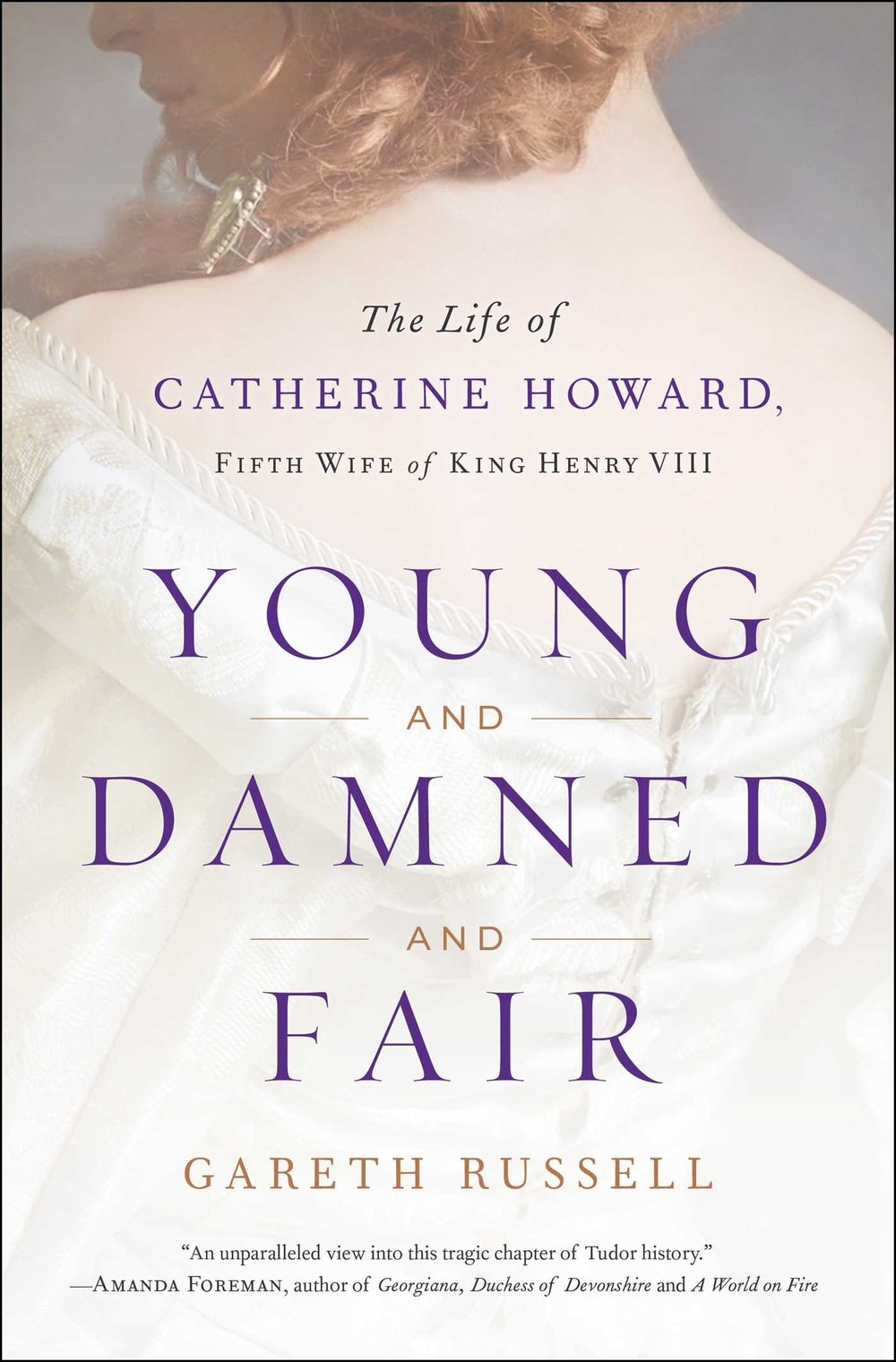 Young and Damned and Fair  by Gareth Russell  Simon & Schuster ---- April 4, 2017