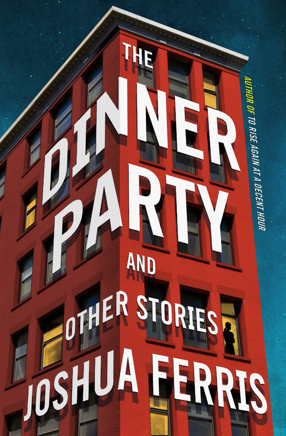 The Dinner Party by Joshua Ferris Little, Brown --- May 2, 2017
