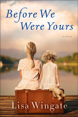 Before We Were Yours by Lisa Wingate Ballantine Books --- June 6, 2017