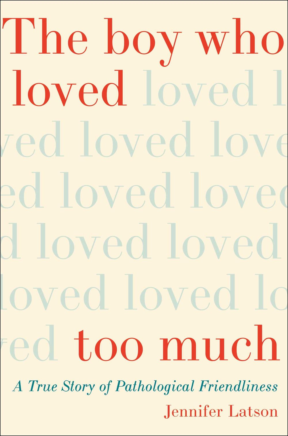 The Boy Who Loved Too Much  by Jennifer Latson  Simon & Schuster --- June 20, 2017