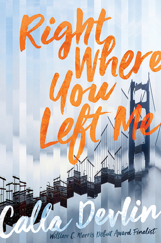 Right Where You Left Me  by Calla Devlin  Atheneum Books --- September 5, 2017